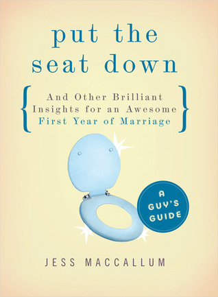 Put the Seat Down and Other Brilliant Insights for an Awesome First Year of Marriage