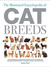 The Illustrated Encyclopedia of Cat Breeds: The Comprehensive Visual Directory of all the World's Cat Breeds, Plus Invaluable Practical Information on Breeding, Training, Care, and Showing