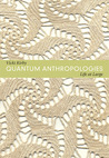 Quantum Anthropologies: Life at Large