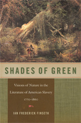 Shades of Green: Visions of Nature in the Literature of American Slavery, 1770-1860