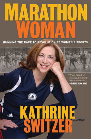 Marathon Woman by Kathrine Switzer