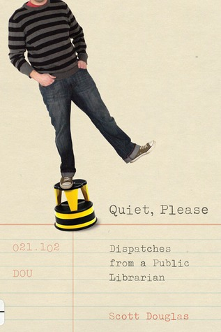 Quiet, Please: Dispatches From A Public Librarian