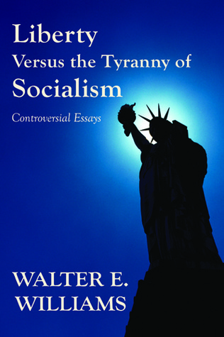 Liberty Versus the Tyranny of Socialism by Walter E. Williams