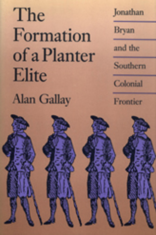 The Formation of a Planter Elite: Jonathan Bryan and the Southern Colonial Frontier