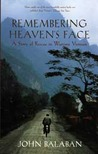Remembering Heaven's Face by John Balaban