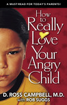 How to Really Love Your Angry Child