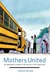 Mothers United: An Immigrant Struggle for Socially Just Education
