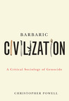 Barbaric Civilization: A Critical Sociology of Genocide