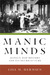 Manic Minds: Mania's Mad History and Its Neuro-Future