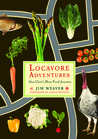 Locavore Adventures: One Chef's Slow Food Journey