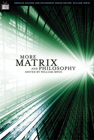 More Matrix and Philosophy by William Irwin