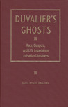Duvalier's Ghosts: Race, Diaspora, and U.S. Imperialism in Haitian Literatures