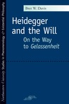 Heidegger and the Will: On the Way to Gelassenheit