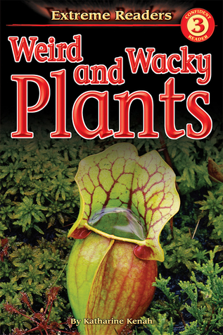 Weird and Wacky Plants, Level 3 Extreme Reader (Extreme Readers)