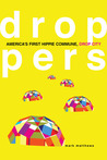 Droppers: America�s First Hippie Commune, Drop City