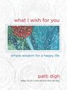 What I Wish For You: Simple Wisdom for a Happy Life