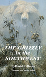 The Grizzly in the Southwest: Documentary of an Extinction