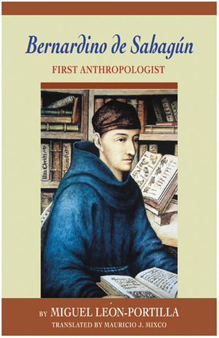 Bernardino de Sahagun: First Anthropologist
