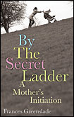 By the Secret Ladder by Frances Greenslade