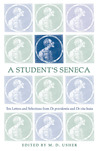 A Student's Seneca: Ten Letters and Selections from De Providentia and De Vita Beata