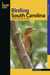 Birding South Carolina: A Guide to 40 Premier Birding Sites