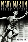 Mary Martin, Broadway Legend