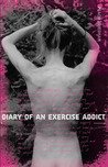 Diary of an Exercise Addict by Peach Friedman