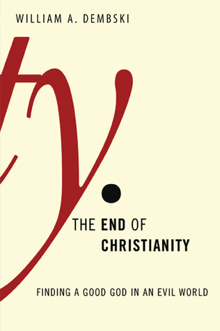 The End of Christianity by William A. Dembski