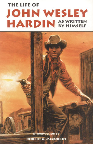 The Life of John Wesley Hardin by John Wesley Hardin