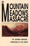 The Mountain Meadows Massacre by Juanita Brooks
