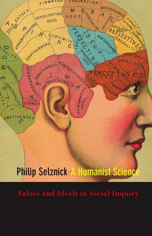 A Humanist Science by Philip Selznick