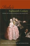 Italy's Eighteenth Century: Gender and Culture in the Age of the Grand Tour