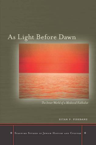 As Light Before Dawn: The Inner World of a Medieval Kabbalist