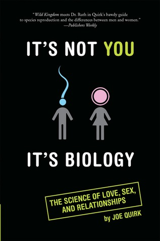 It's Not You, It's Biology. by Joe Quirk