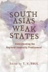 South Asia's Weak States: Understanding the Regional Insecurity Predicament