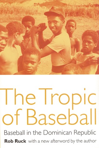 The Tropic of Baseball by Rob Ruck