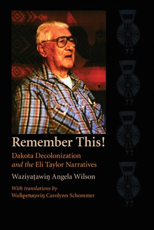 Remember This!: Dakota Decolonization and the Eli Taylor Narratives