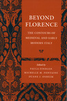 Beyond Florence: The Contours of Medieval and Early Modern Italy