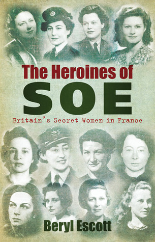 The Heroines of SOE by Beryl Escott