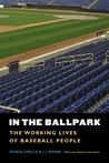 In the Ballpark: The Working Lives of Baseball People