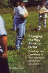 Changing the Way America Farms: Knowledge and Community in the Sustainable Agriculture Movement