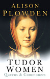 Tudor Women: Queens & Commoners