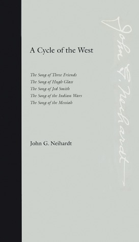 A Cycle of the West by John G. Neihardt