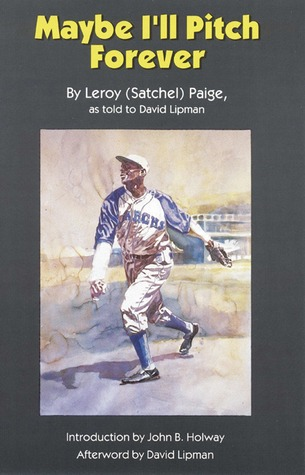 Maybe I'll Pitch Forever by Leroy Paige
