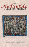 The Medieval Quest for Arthur by Robert Rouse
