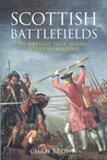 Scottish Battlefields: 500 Battles That Shaped Scottish History
