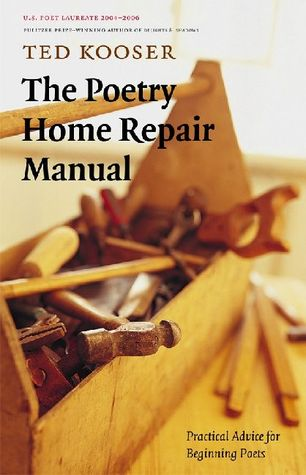 The Poetry Home Repair Manual by Ted Kooser