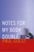 Notes for My Body Double by Paul Guest