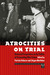 Atrocities on Trial: Historical Perspectives on the Politics of Prosecuting War Crimes
