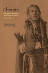 Chevato: The Story of the Apache Warrior Who Captured Herman Lehmann